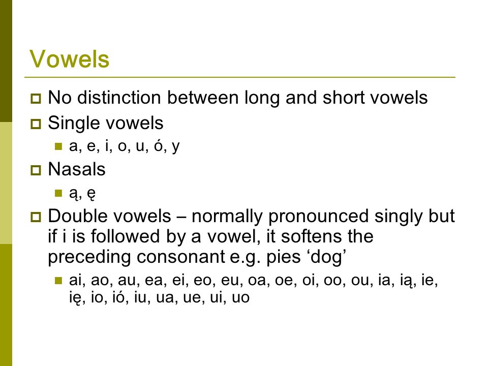 Vowels No distinction between long and short vowels Single vowels