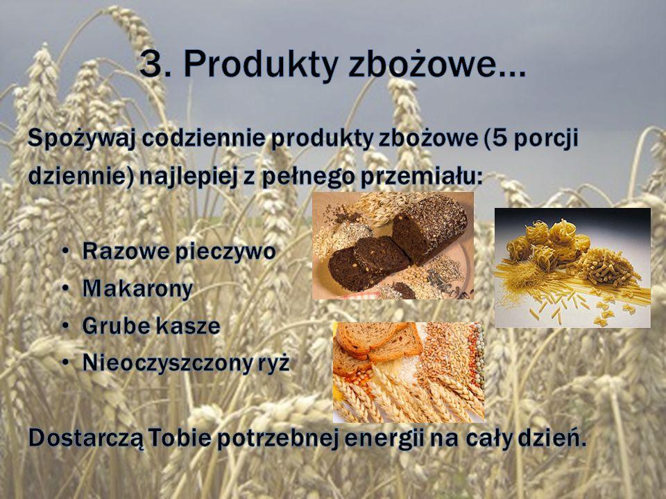 3. Produkty zbożowe… Spożywaj codziennie produkty zbożowe (5 porcji