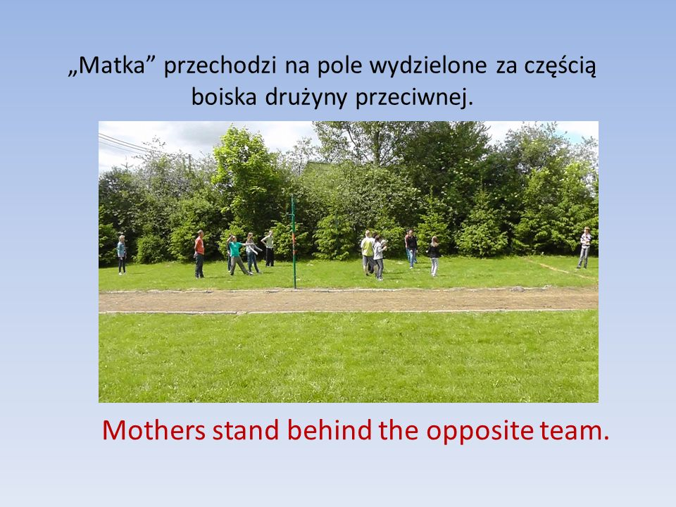 Mothers stand behind the opposite team.