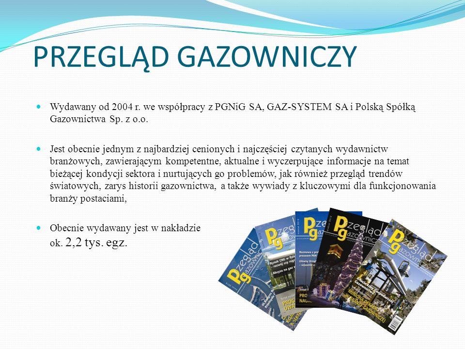 PRZEGLĄD GAZOWNICZY Wydawany od 2004 r. we współpracy z PGNiG SA, GAZ-SYSTEM SA i Polską Spółką Gazownictwa Sp. z o.o.