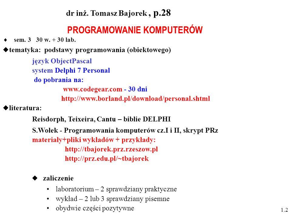 dr inż. Tomasz Bajorek , p.28 PROGRAMOWANIE KOMPUTERÓW