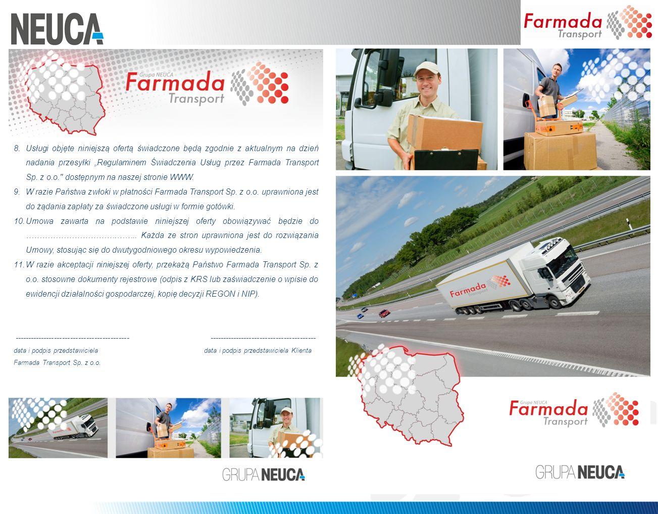 """Usługi objęte niniejszą ofertą świadczone będą zgodnie z aktualnym na dzień nadania przesyłki """"Regulaminem Świadczenia Usług przez Farmada Transport Sp. z o.o. dostępnym na naszej stronie WWW."""