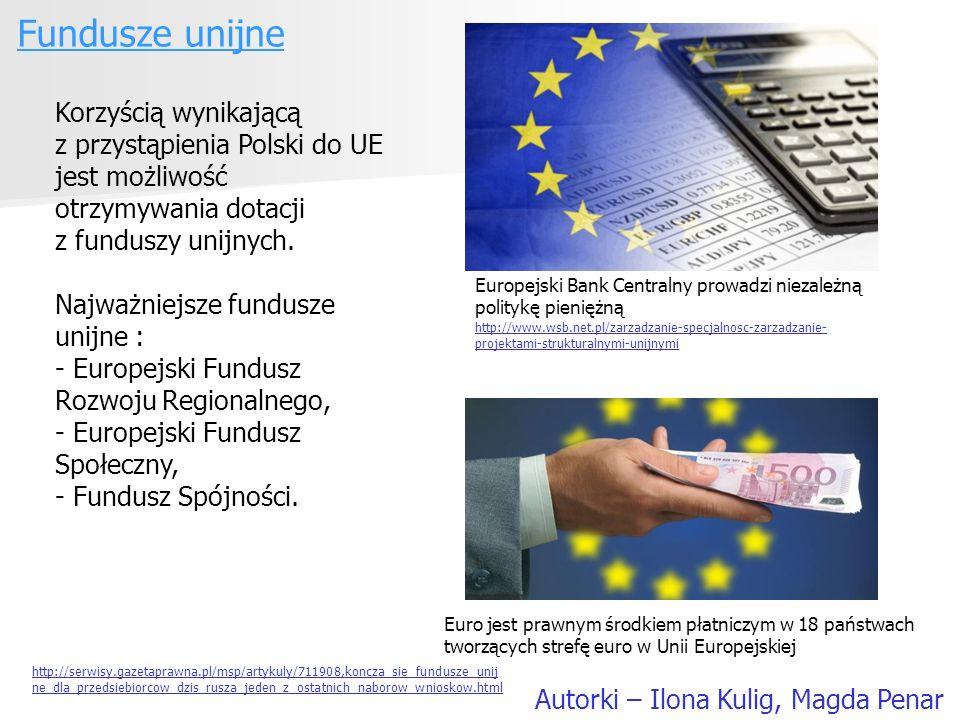 Fundusze unijne Korzyścią wynikającą z przystąpienia Polski do UE jest możliwość otrzymywania dotacji z funduszy unijnych.