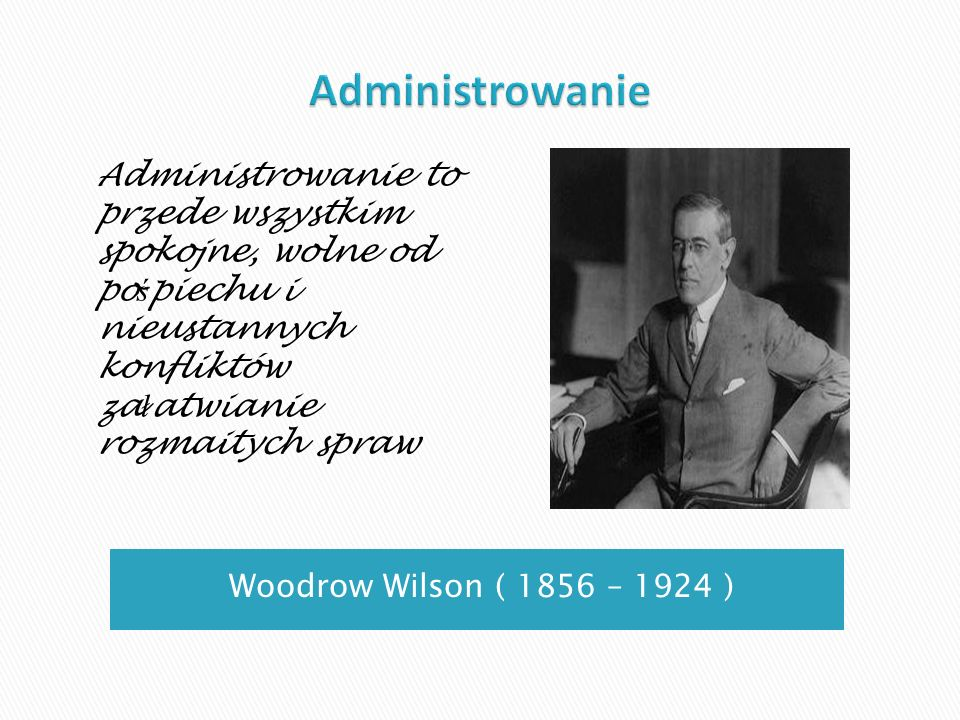 Administrowanie Administrowanie to przede wszystkim spokojne, wolne od pośpiechu i nieustannych konfliktów załatwianie rozmaitych spraw.