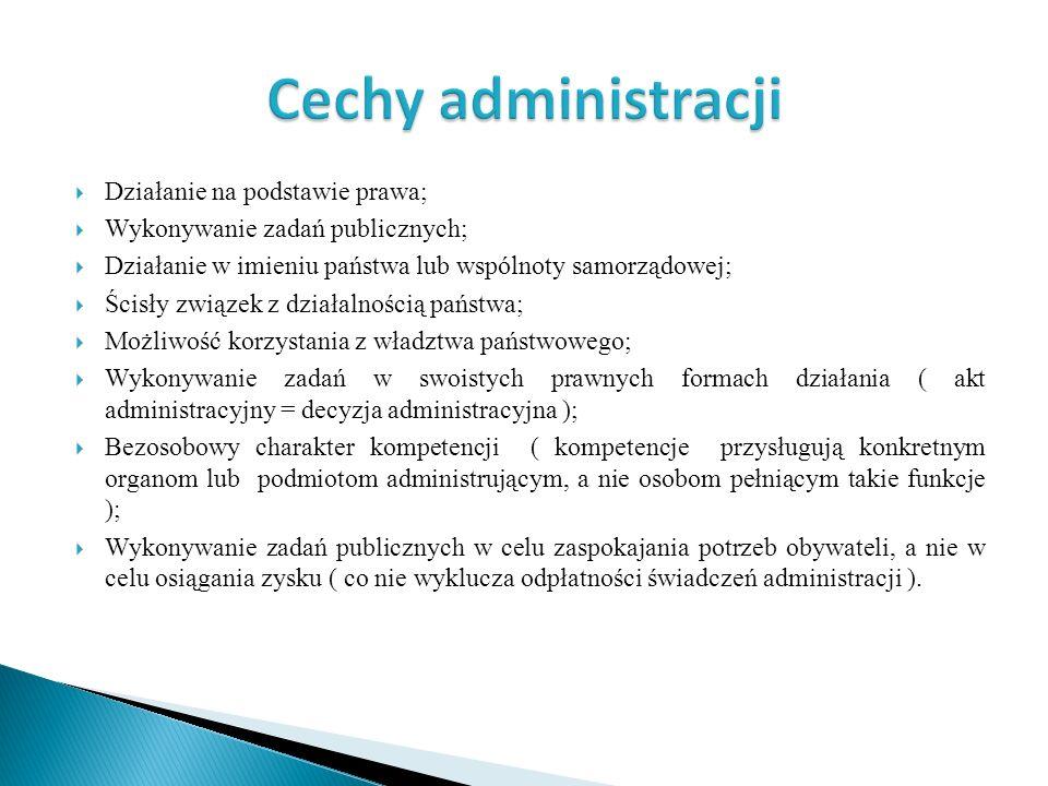 Cechy administracji Działanie na podstawie prawa;
