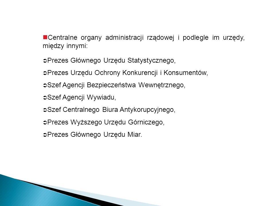 Centralne organy administracji rządowej i podlegle im urzędy, między innymi: