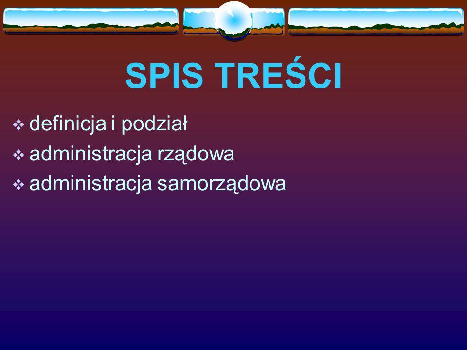 SPIS TREŚCI definicja i podział administracja rządowa