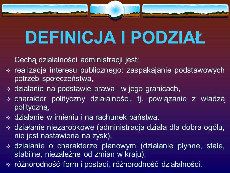 DEFINICJA I PODZIAŁ Cechą działalności administracji jest: