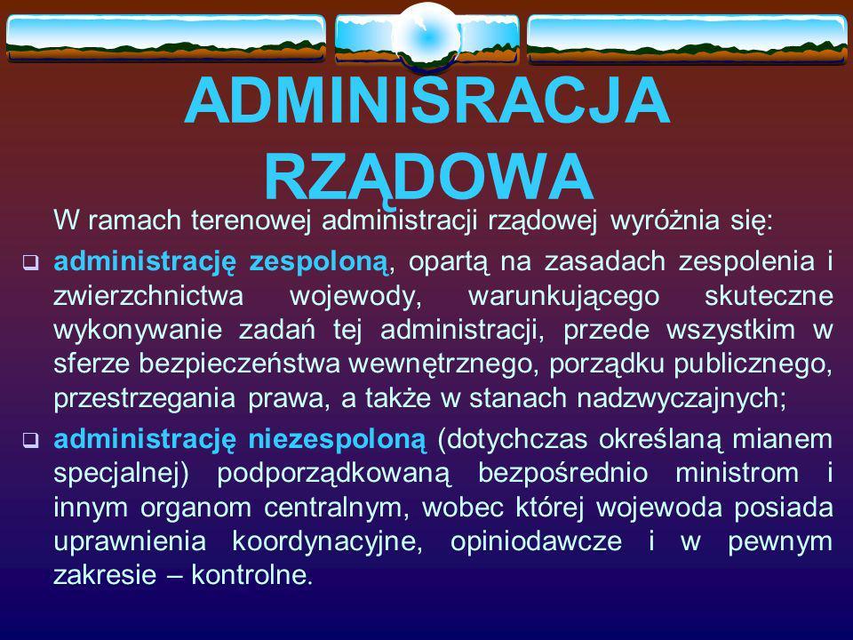 ADMINISRACJA RZĄDOWA W ramach terenowej administracji rządowej wyróżnia się: