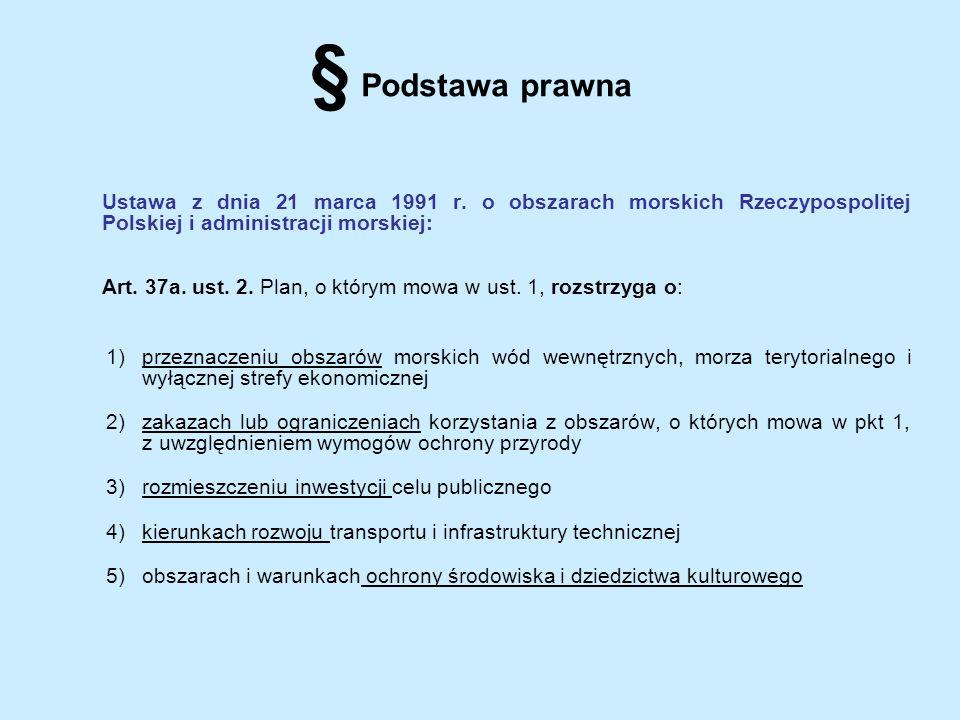 § Podstawa prawna Ustawa z dnia 21 marca 1991 r. o obszarach morskich Rzeczypospolitej Polskiej i administracji morskiej: