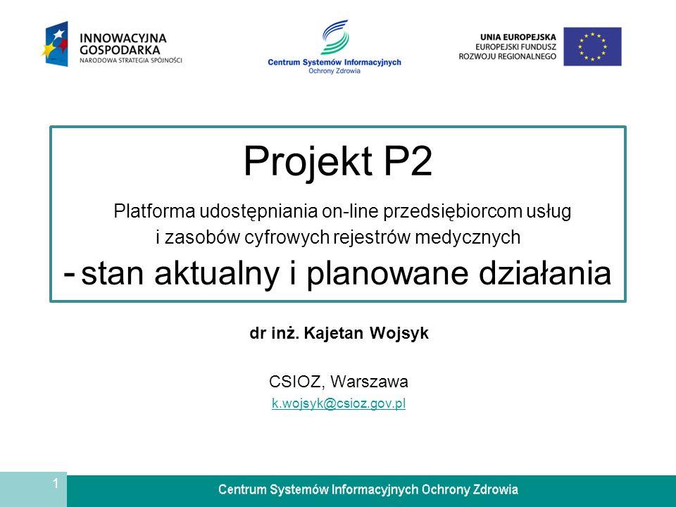 Projekt P2 Platforma udostępniania on-line przedsiębiorcom usług i zasobów cyfrowych rejestrów medycznych - stan aktualny i planowane działania