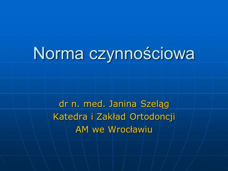 dr n. med. Janina Szeląg Katedra i Zakład Ortodoncji AM we Wrocławiu