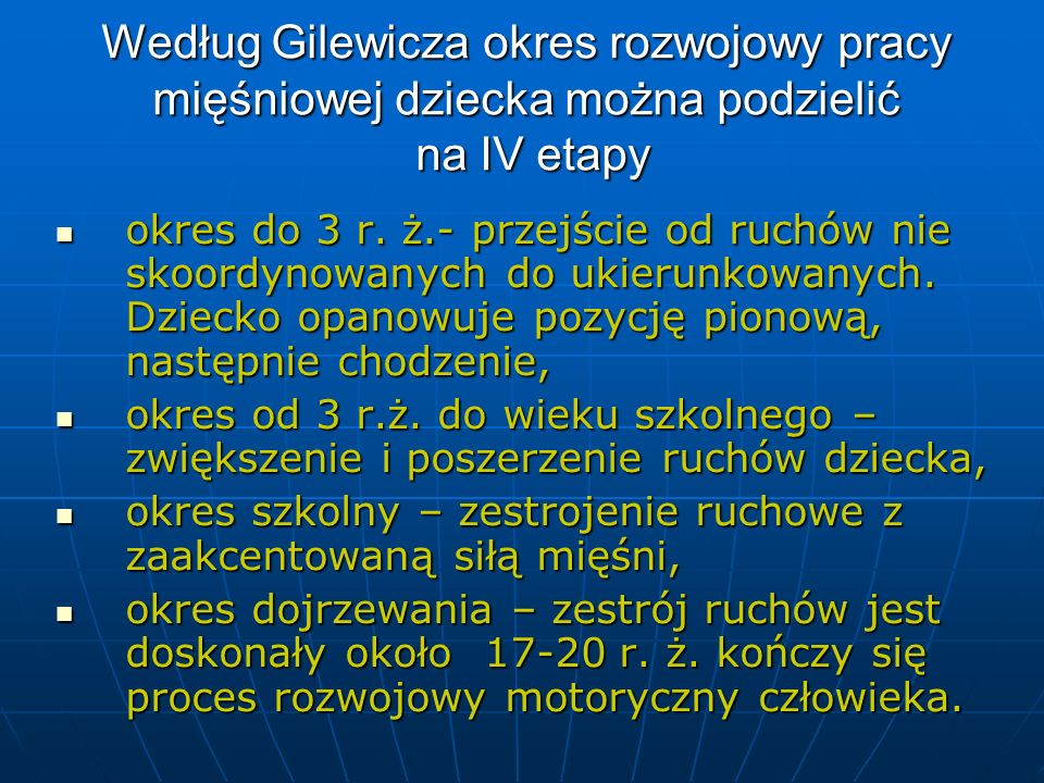 Według Gilewicza okres rozwojowy pracy mięśniowej dziecka można podzielić na IV etapy