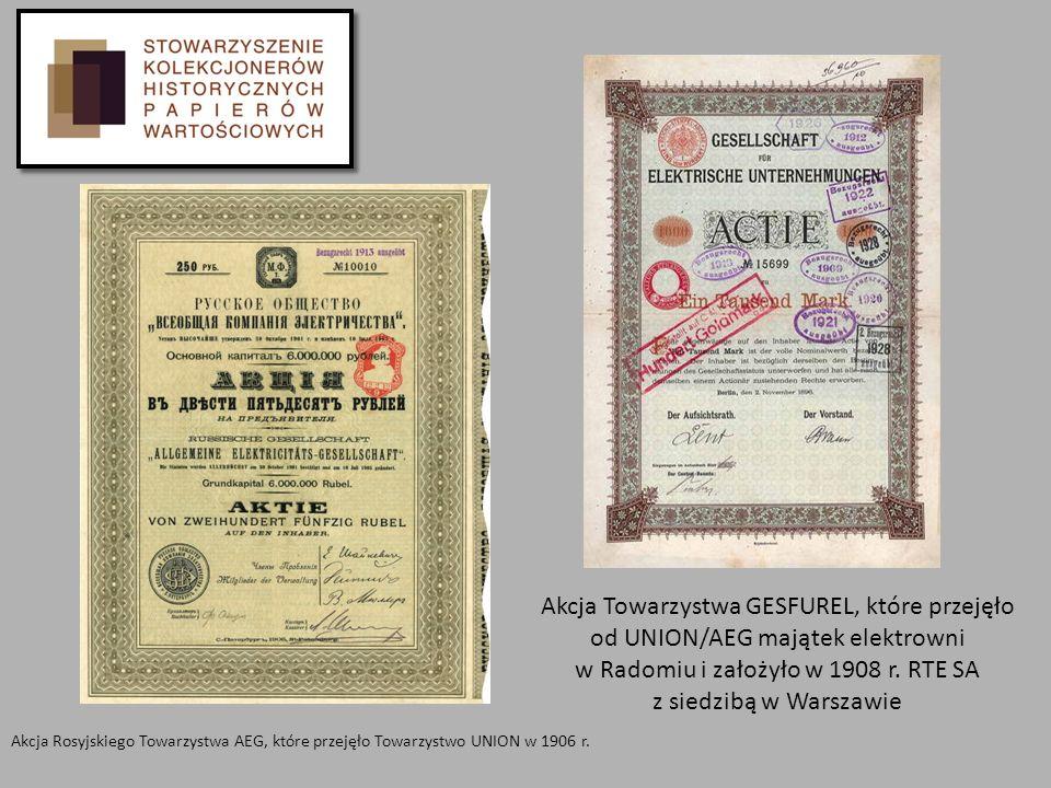 Akcja Towarzystwa GESFUREL, które przejęło od UNION/AEG majątek elektrowni w Radomiu i założyło w 1908 r. RTE SA z siedzibą w Warszawie