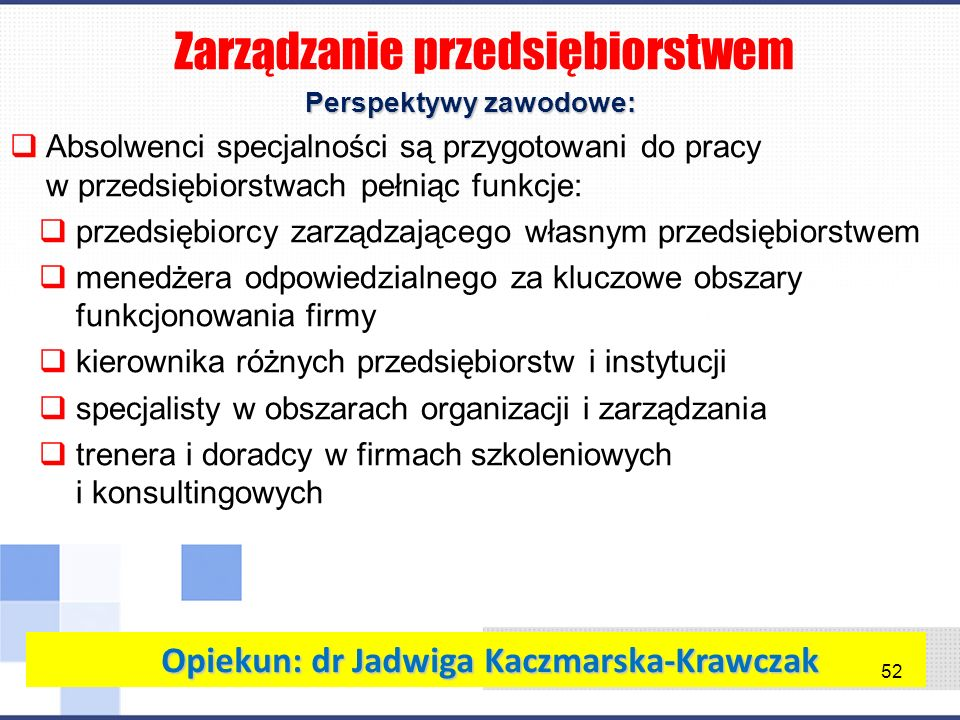 Perspektywy zawodowe: Opiekun: dr Jadwiga Kaczmarska-Krawczak