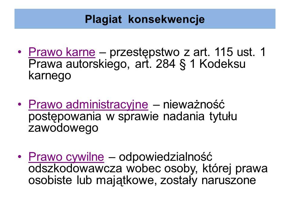 Plagiat konsekwencje Prawo karne – przestępstwo z art. 115 ust. 1 Prawa autorskiego, art. 284 § 1 Kodeksu karnego.