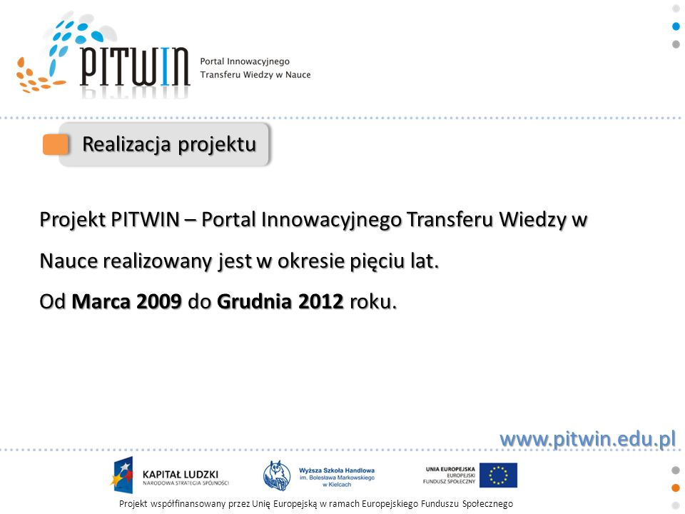 Realizacja projektuProjekt PITWIN – Portal Innowacyjnego Transferu Wiedzy w Nauce realizowany jest w okresie pięciu lat.