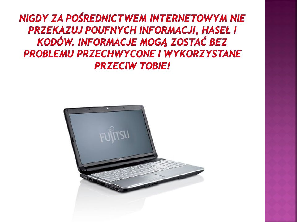 Nigdy za pośrednictwem internetowym nie przekazuj poufnych informacji, haseł i kodów.