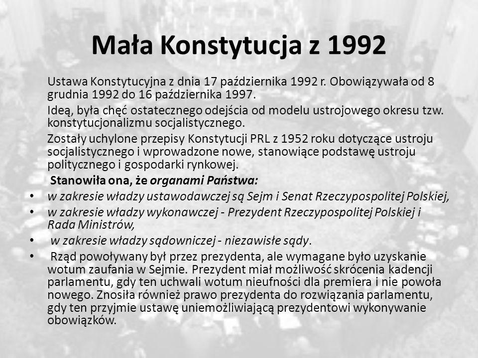 Mała Konstytucja z 1992 Ustawa Konstytucyjna z dnia 17 października 1992 r. Obowiązywała od 8 grudnia 1992 do 16 października 1997.