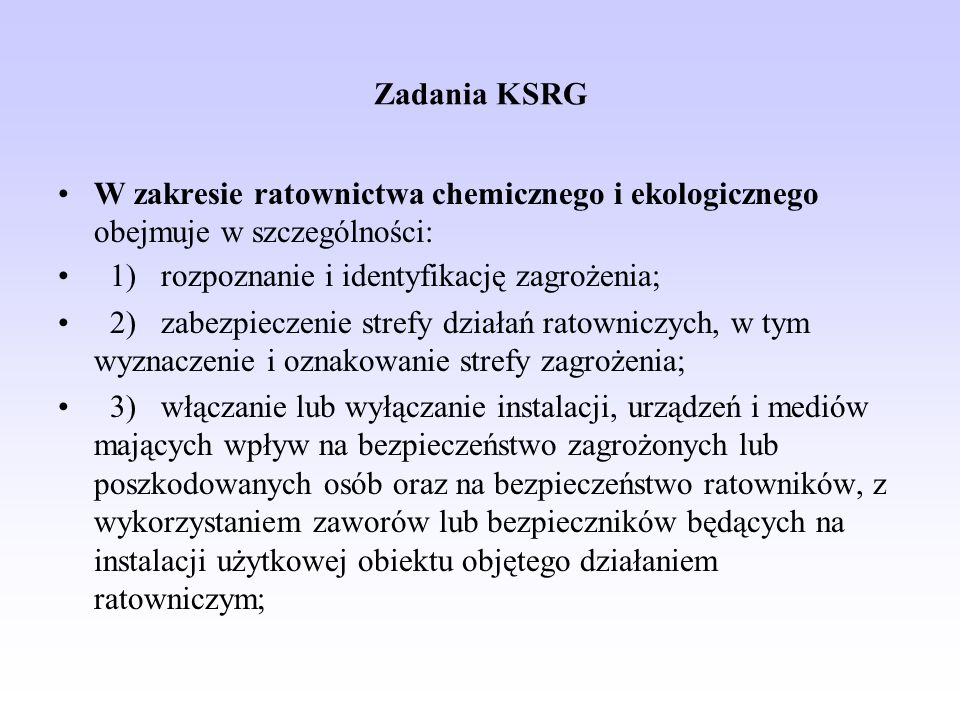 Zadania KSRG W zakresie ratownictwa chemicznego i ekologicznego obejmuje w szczególności: 1) rozpoznanie i identyfikację zagrożenia;