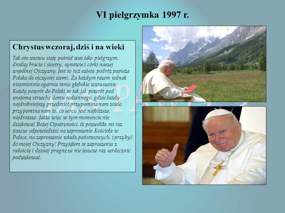 VI pielgrzymka 1997 r. Chrystus wczoraj, dziś i na wieki