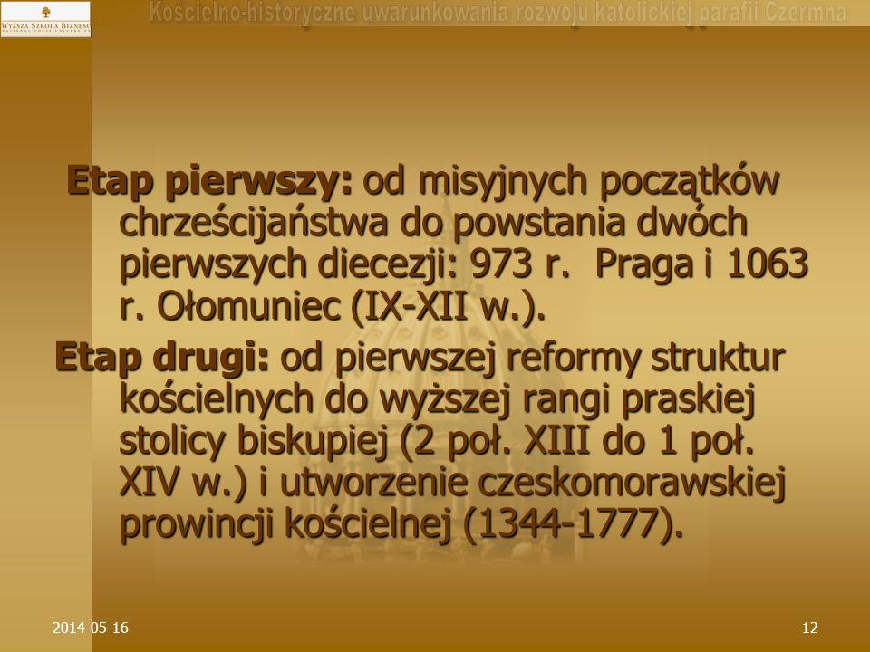 Etap pierwszy: od misyjnych początków chrześcijaństwa do powstania dwóch pierwszych diecezji: 973 r. Praga i 1063 r. Ołomuniec (IX-XII w.).