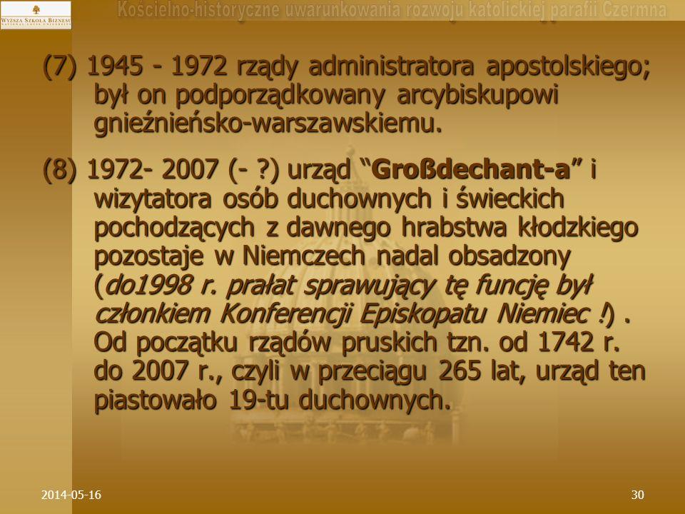 (7) 1945 - 1972 rządy administratora apostolskiego; był on podporządkowany arcybiskupowi gnieźnieńsko-warszawskiemu.