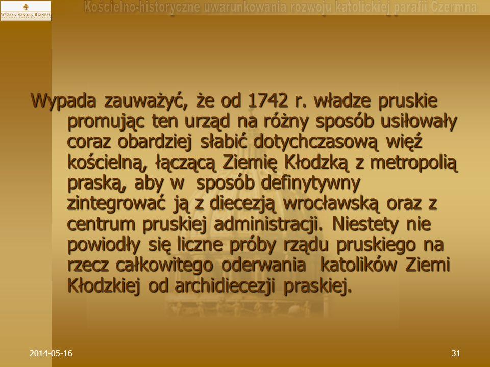 Wypada zauważyć, że od 1742 r. władze pruskie promując ten urząd na różny sposób usiłowały coraz obardziej słabić dotychczasową więź kościelną, łączącą Ziemię Kłodzką z metropolią praską, aby w sposób definytywny zintegrować ją z diecezją wrocławską oraz z centrum pruskiej administracji. Niestety nie powiodły się liczne próby rządu pruskiego na rzecz całkowitego oderwania katolików Ziemi Kłodzkiej od archidiecezji praskiej.