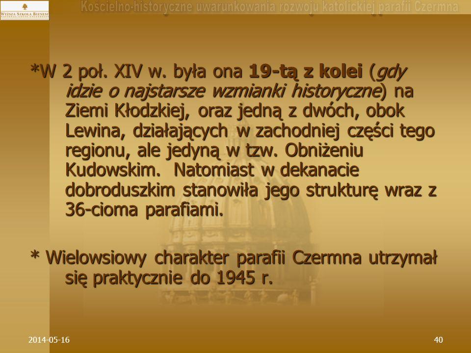 *W 2 poł. XIV w. była ona 19-tą z kolei (gdy idzie o najstarsze wzmianki historyczne) na Ziemi Kłodzkiej, oraz jedną z dwóch, obok Lewina, działających w zachodniej części tego regionu, ale jedyną w tzw. Obniżeniu Kudowskim. Natomiast w dekanacie dobroduszkim stanowiła jego strukturę wraz z 36-cioma parafiami.