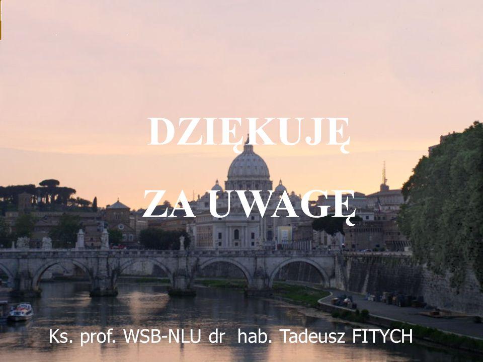 DZIĘKUJĘ ZA UWAGĘ Ks. prof. WSB-NLU dr hab. Tadeusz FITYCH 2017-03-30