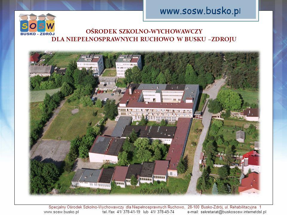 www.sosw.busko.pl OŚRODEK SZKOLNO-WYCHOWAWCZY DLA NIEPEŁNOSPRAWNYCH RUCHOWO W BUSKU –ZDROJU.