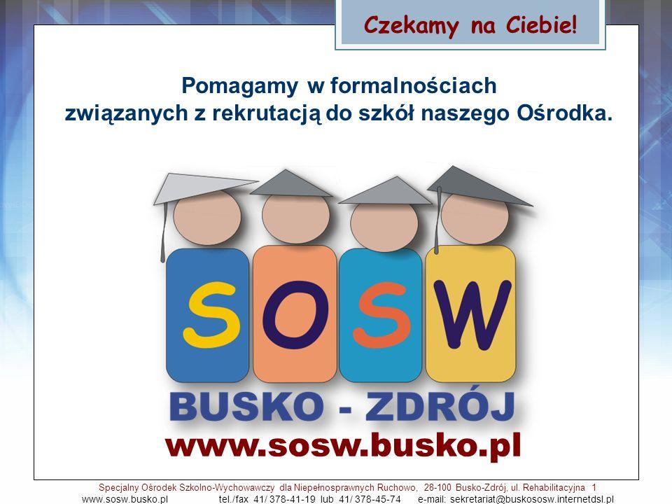 www.sosw.busko.pl Czekamy na Ciebie! Pomagamy w formalnościach