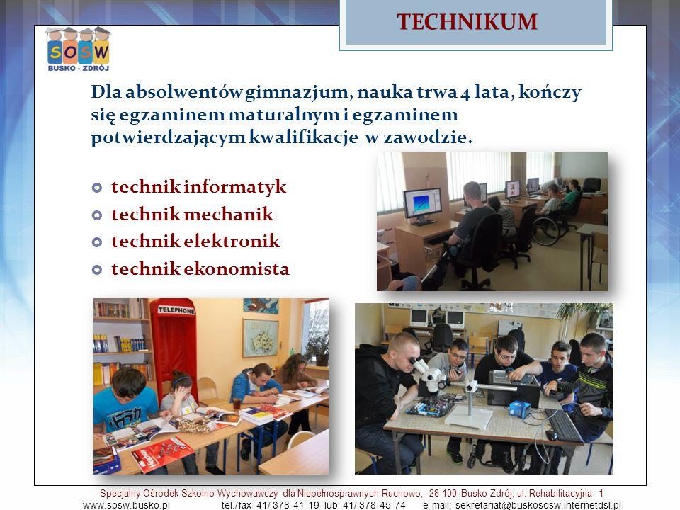 TECHNIKUM Dla absolwentów gimnazjum, nauka trwa 4 lata, kończy się egzaminem maturalnym i egzaminem potwierdzającym kwalifikacje w zawodzie.