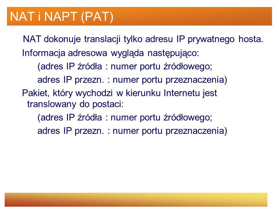 NAT i NAPT (PAT) NAT dokonuje translacji tylko adresu IP prywatnego hosta. Informacja adresowa wygląda następująco: