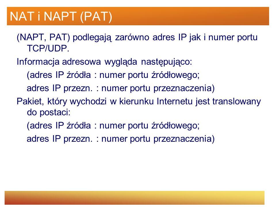 NAT i NAPT (PAT) (NAPT, PAT) podlegają zarówno adres IP jak i numer portu TCP/UDP. Informacja adresowa wygląda następująco: