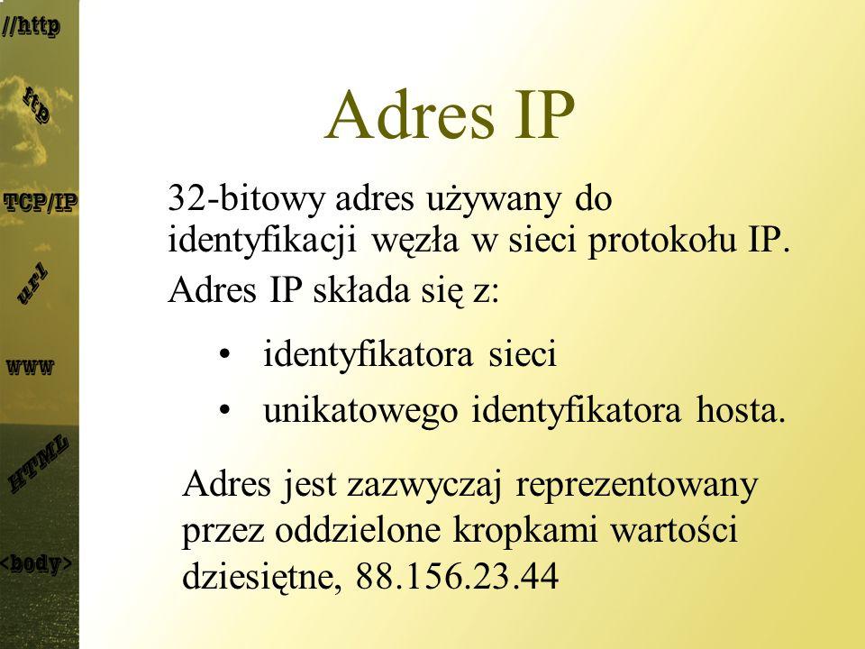 Adres IP 32-bitowy adres używany do identyfikacji węzła w sieci protokołu IP. Adres IP składa się z: