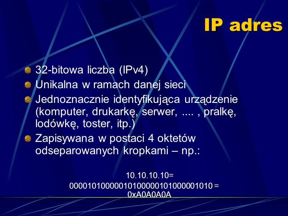 IP adres 32-bitowa liczba (IPv4) Unikalna w ramach danej sieci