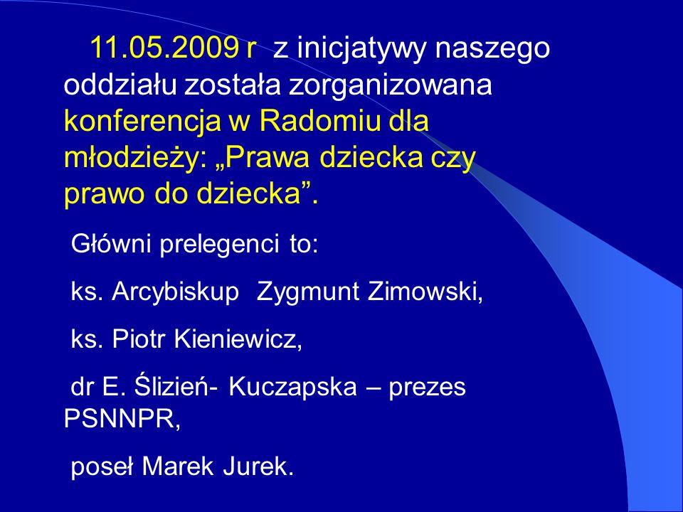 """11.05.2009 r z inicjatywy naszego oddziału została zorganizowana konferencja w Radomiu dla młodzieży: """"Prawa dziecka czy prawo do dziecka ."""