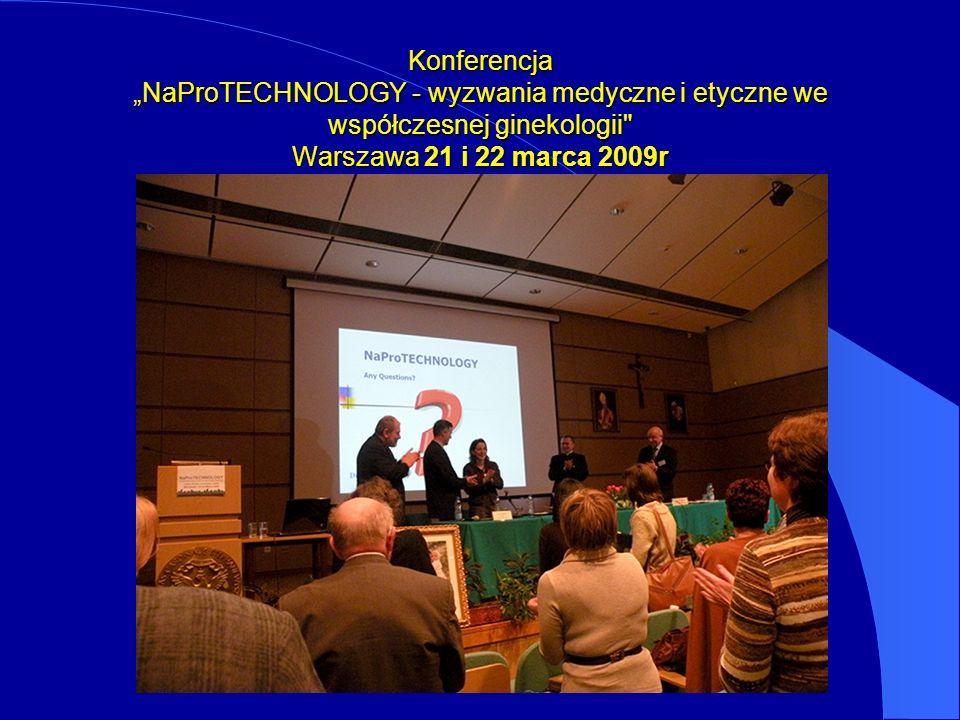 """Konferencja """"NaProTECHNOLOGY - wyzwania medyczne i etyczne we współczesnej ginekologii Warszawa 21 i 22 marca 2009r"""