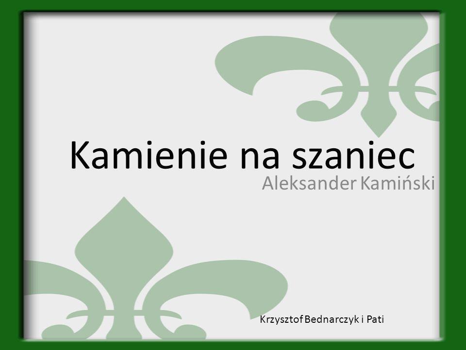 Kamienie na szaniec Aleksander Kamiński Krzysztof Bednarczyk i Pati