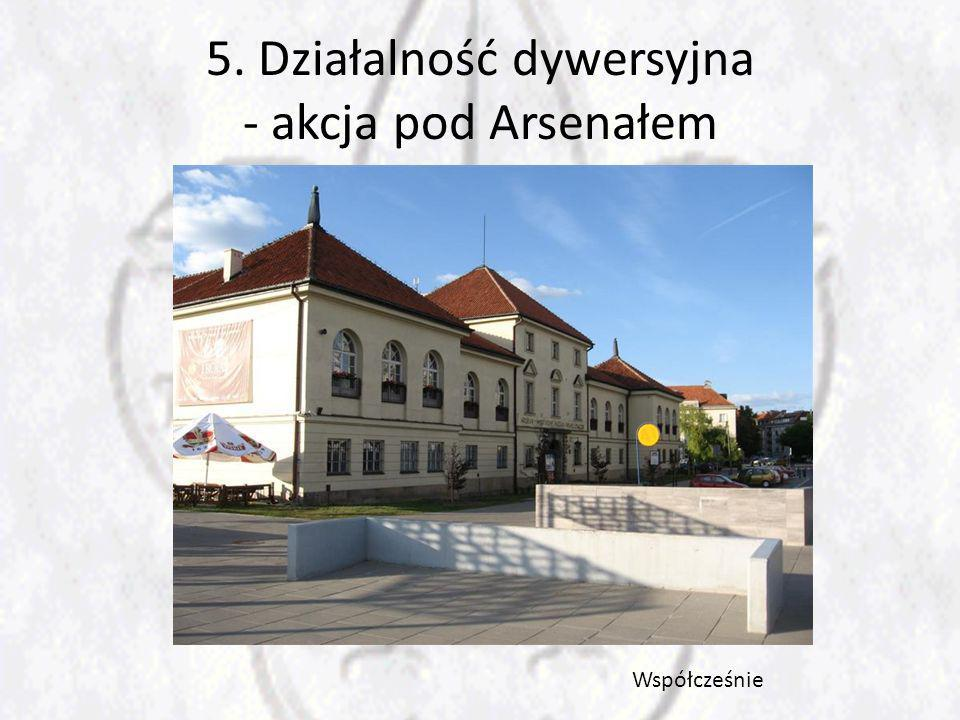 5. Działalność dywersyjna - akcja pod Arsenałem