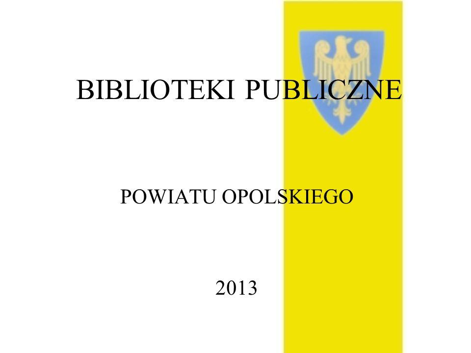 BIBLIOTEKI PUBLICZNE POWIATU OPOLSKIEGO 2013