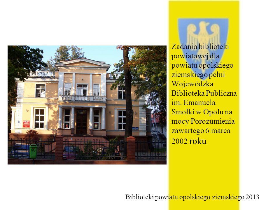 Zadania biblioteki powiatowej dla powiatu opolskiego ziemskiego pełni Wojewódzka Biblioteka Publiczna im. Emanuela Smołki w Opolu na mocy Porozumienia zawartego 6 marca 2002 roku