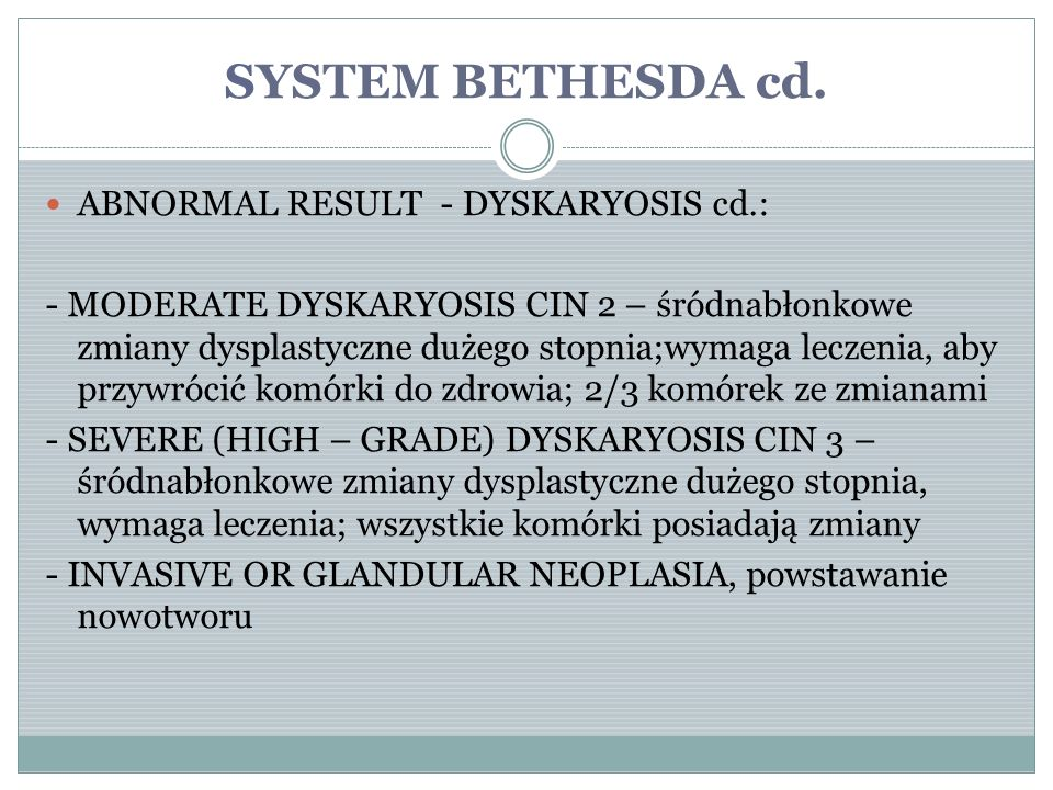 SYSTEM BETHESDA cd. ABNORMAL RESULT - DYSKARYOSIS cd.: