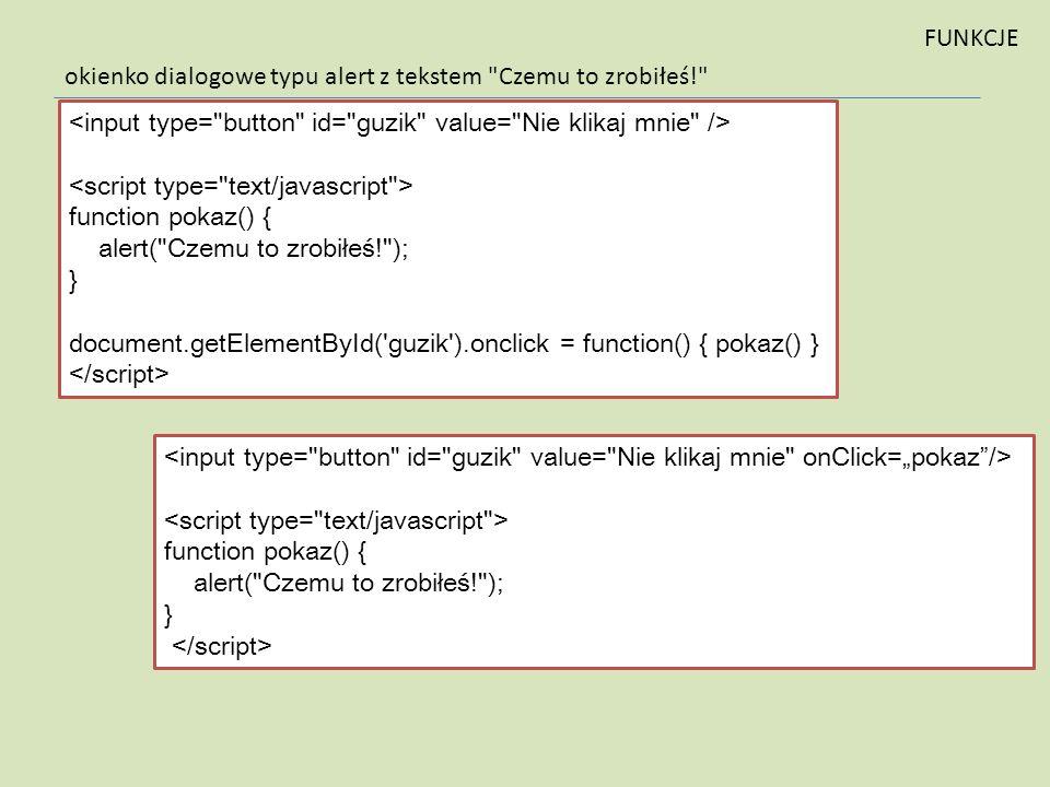 FUNKCJE okienko dialogowe typu alert z tekstem Czemu to zrobiłeś! <input type= button id= guzik value= Nie klikaj mnie />