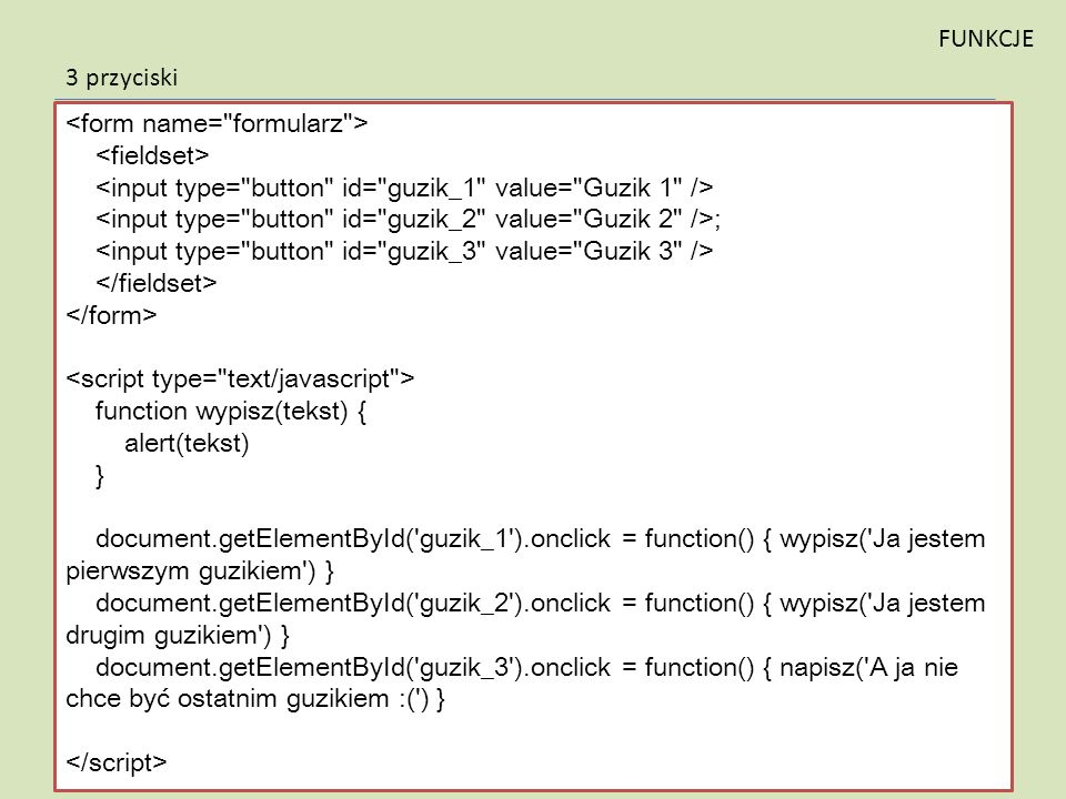 FUNKCJE 3 przyciski. <form name= formularz > <fieldset> <input type= button id= guzik_1 value= Guzik 1 />
