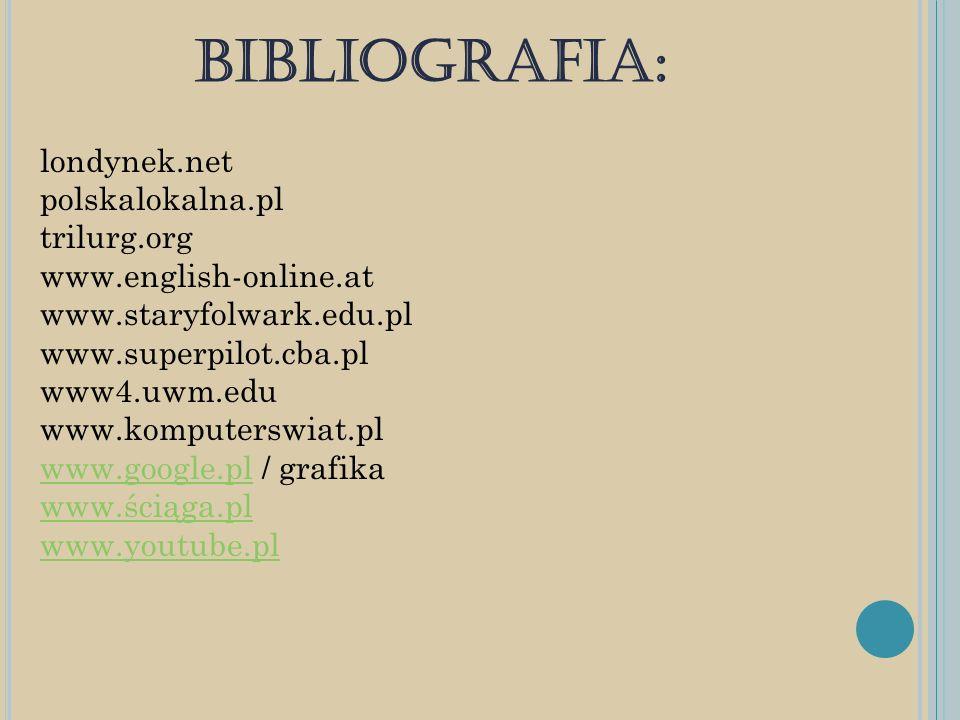 BIBLIOGRAFIA: londynek.net polskalokalna.pl trilurg.org