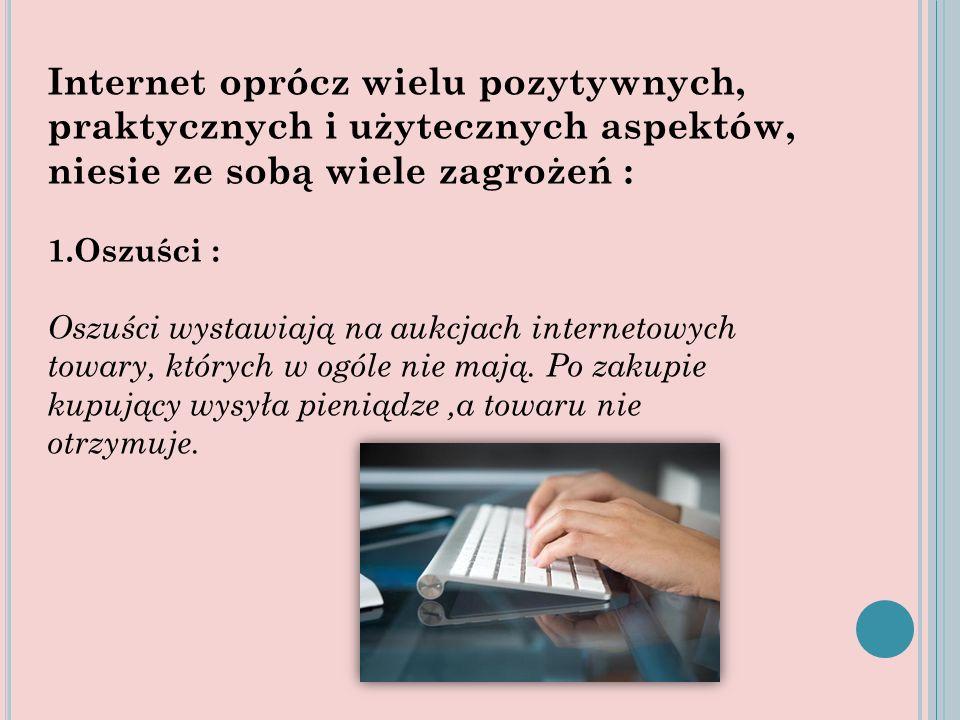 Internet oprócz wielu pozytywnych, praktycznych i użytecznych aspektów, niesie ze sobą wiele zagrożeń :