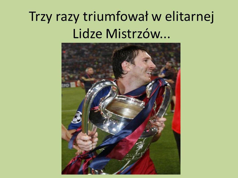 Trzy razy triumfował w elitarnej Lidze Mistrzów...