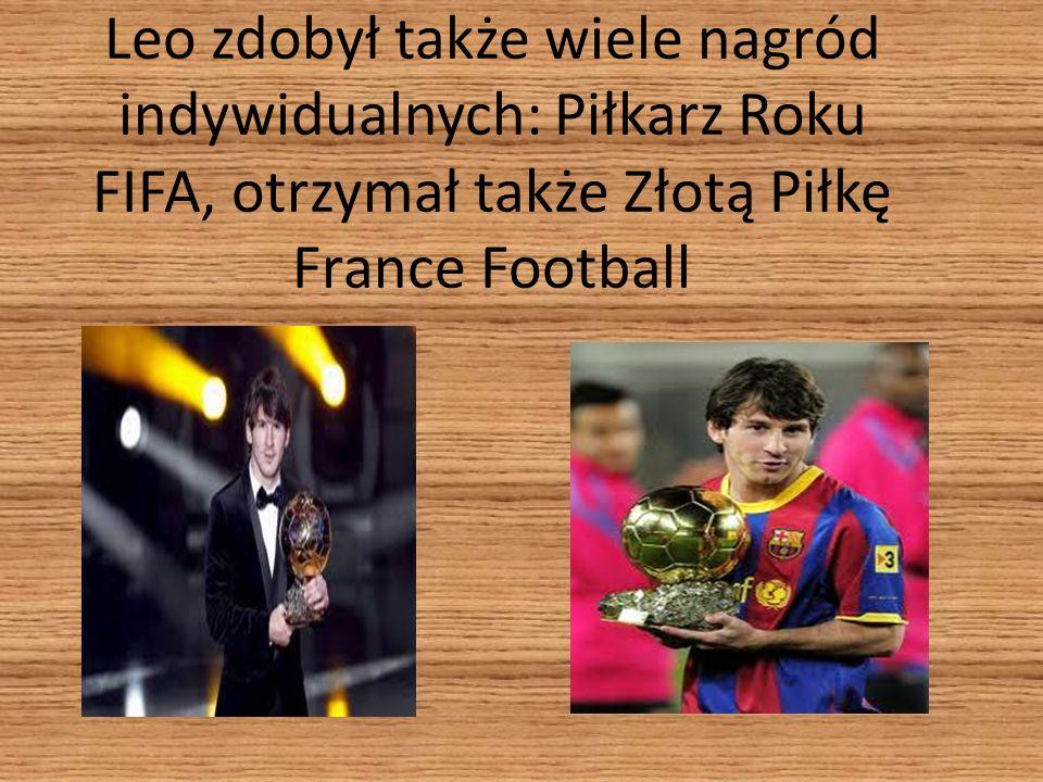 Leo zdobył także wiele nagród indywidualnych: Piłkarz Roku FIFA, otrzymał także Złotą Piłkę France Football